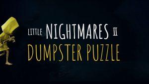 Little Nightmares 2 Dumpster Puzzle