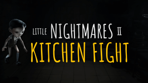 Little Nightmares 2 Kitchen Fight and Cafeteria Walkthrough
